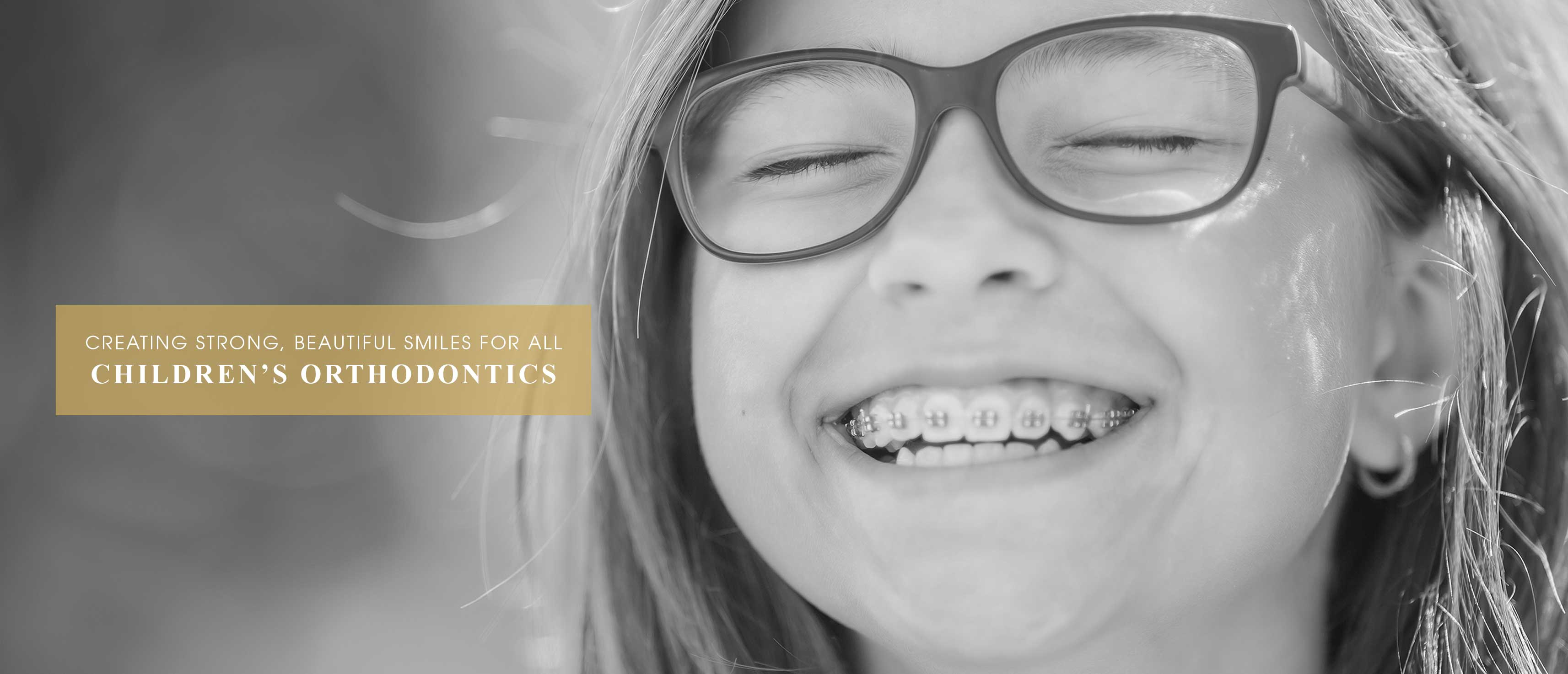 Creating strong, beautiful smiles for all. Children's Orthodontics.